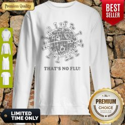 Official That's No Flu Coronavirus Sweatshirt