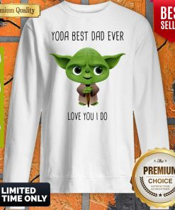 Yoda Best Dad Ever Love You I Do Sweatshirt