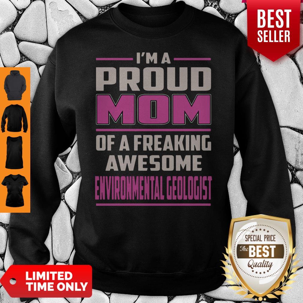 I'm A Proud MOM Environmental Geologist Sweatshirt