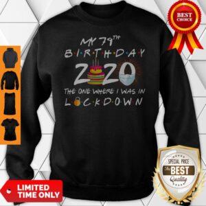 My 79th Birthday 2020 The One Where I Was In Lockdown Sweatshirt