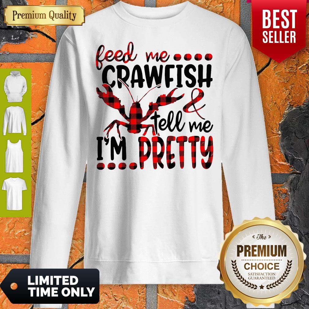 Official Feed Me Crawfish Tell Me I'm Pretty Sweatshirt