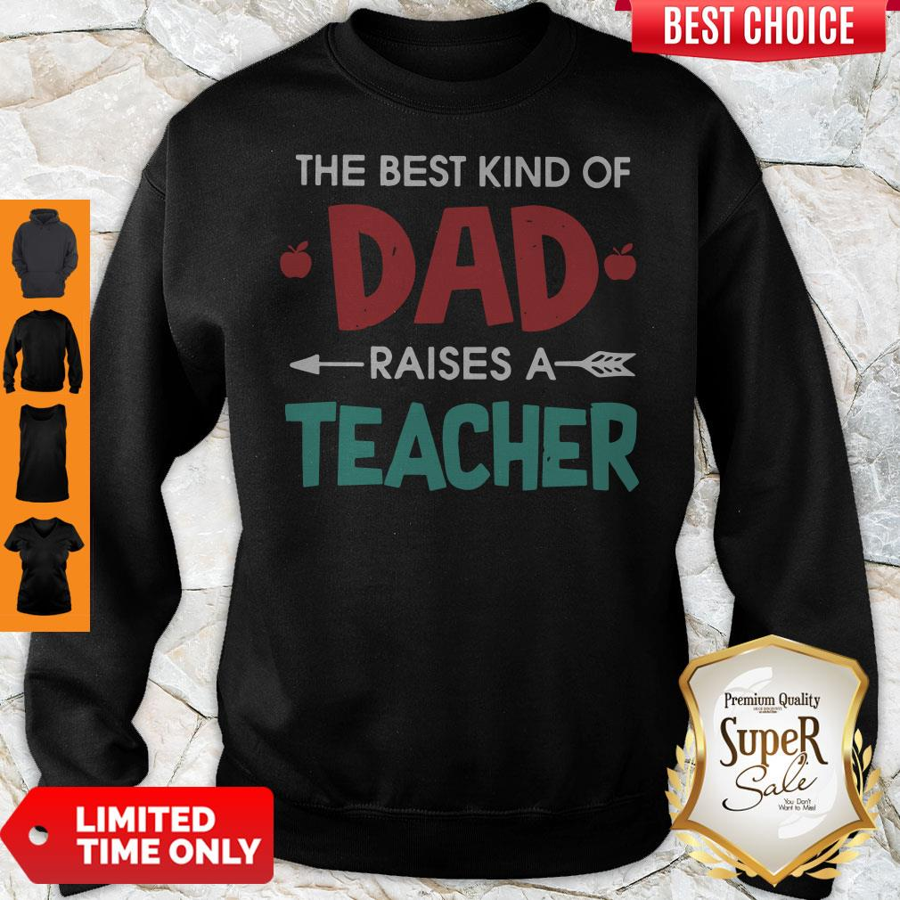 Official The Best Kind Of Dad Raises A Teacher Sweatshirt