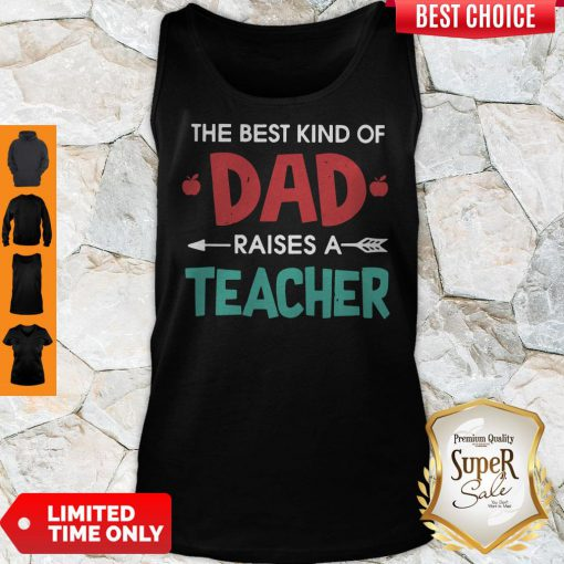 Official The Best Kind Of Dad Raises A Teacher Tank Top