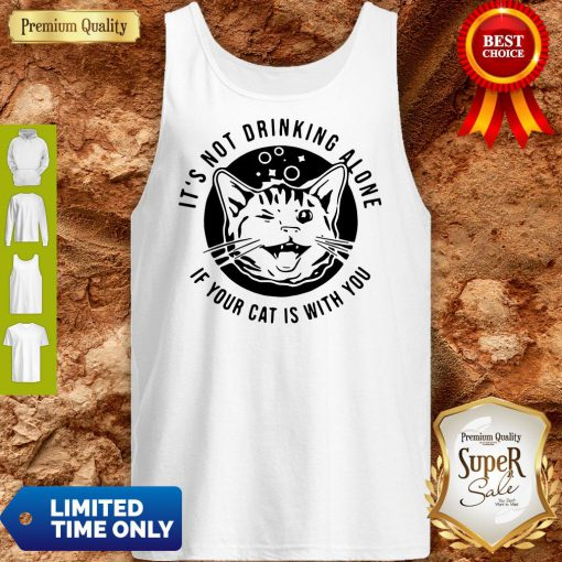 Cat Its Not Drinking Alone If Your Cat Is With You Tank Top