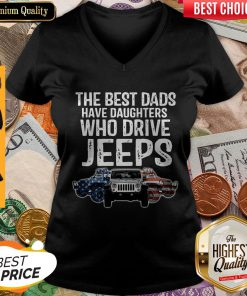 The Best Dads Have Daughters Who Drive Jeeps V-neck
