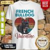 Top Heart French Bulldog Is My Valentine Dog Lover Vintage Shirt