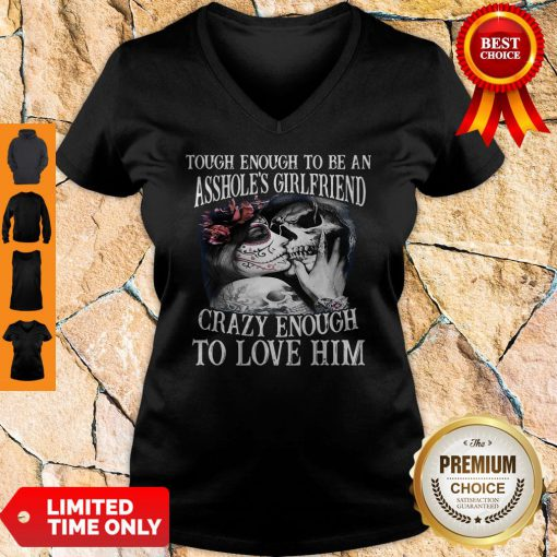 Tough Enough To Be An Assholes Girlfriend Crazy Enough To Love Him V-neck
