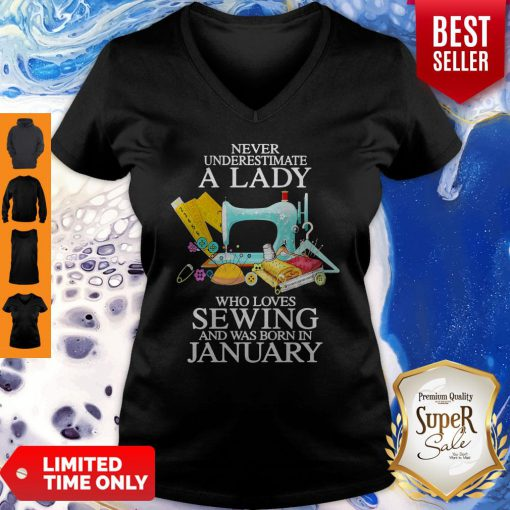 Never Underestimate A Lady Who Loves Sewing And Was Born In January V-neck
