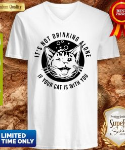 Cat Its Not Drinking Alone If Your Cat Is With You V-neck