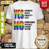 Yes Kindness Peace Equality Love No Homophobia Violence Racism Sexism Lgbt Shirt