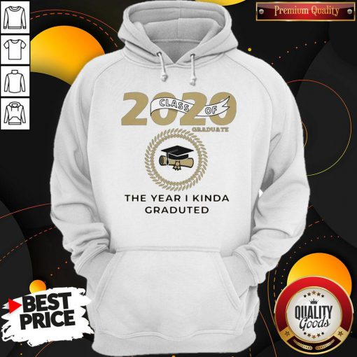2020 Class Of Graduate The Year I Kinda Graduated Hoodie
