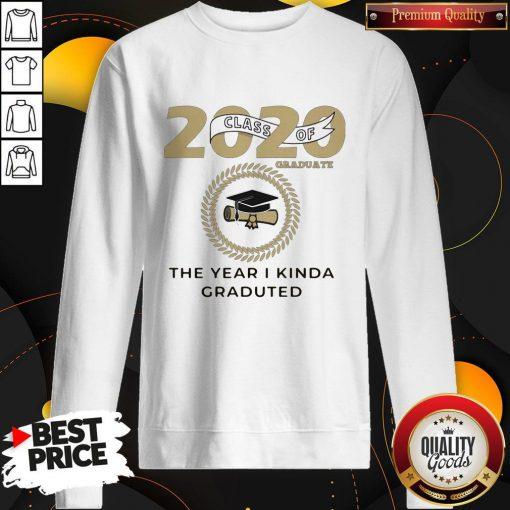 2020 Class Of Graduate The Year I Kinda Graduated Sweatshirt