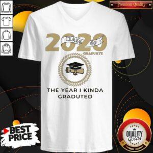 2020 Class Of Graduate The Year I Kinda Graduated V-neck