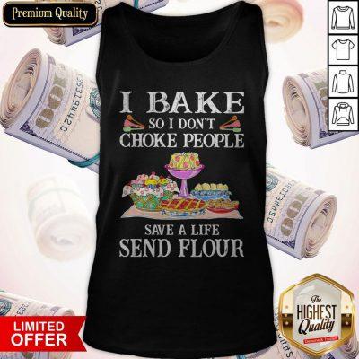 A Bake So I Don't Choke People Save A Life Send Flour Tank Top