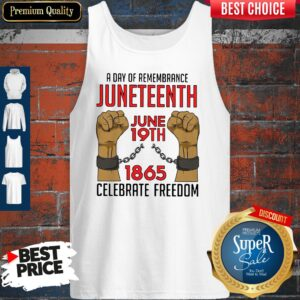 A Day Of Remembrance Juneteenth June 19th 1865 Celebrate Freedom Tank Top