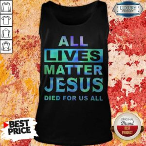 All Lives Matter Jesus Died For Us All Tank Top