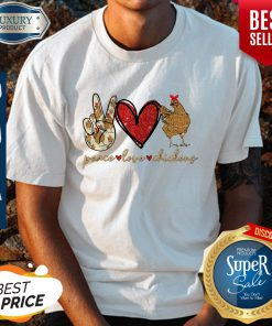 Awesome Peace Love And Chickens Shirt