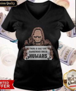 Bigfoot There Is Only One Dangerous Breed Humans V-neck