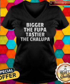 Bigger The Fupa Tastier The Chalupa V-neck