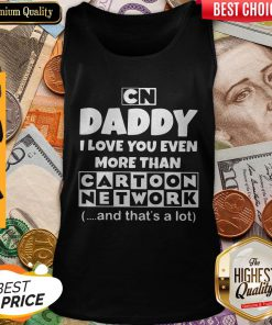 Daddy I Love You Even More Than Cartoon Network And That's A Lot Tank Top