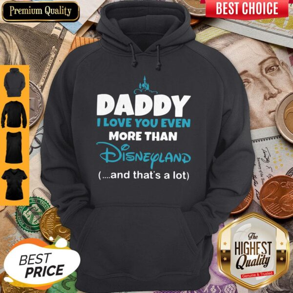 Daddy I Love You Even More Than Disneyland And That's A Lot Hoodie