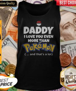 Daddy I Love You Even More Than Pokemon And That's A Lot Tank Top