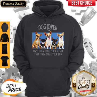Dog Lover First They Steal Your Heart Then They Steal Your Bed Chihuahua Hoodie