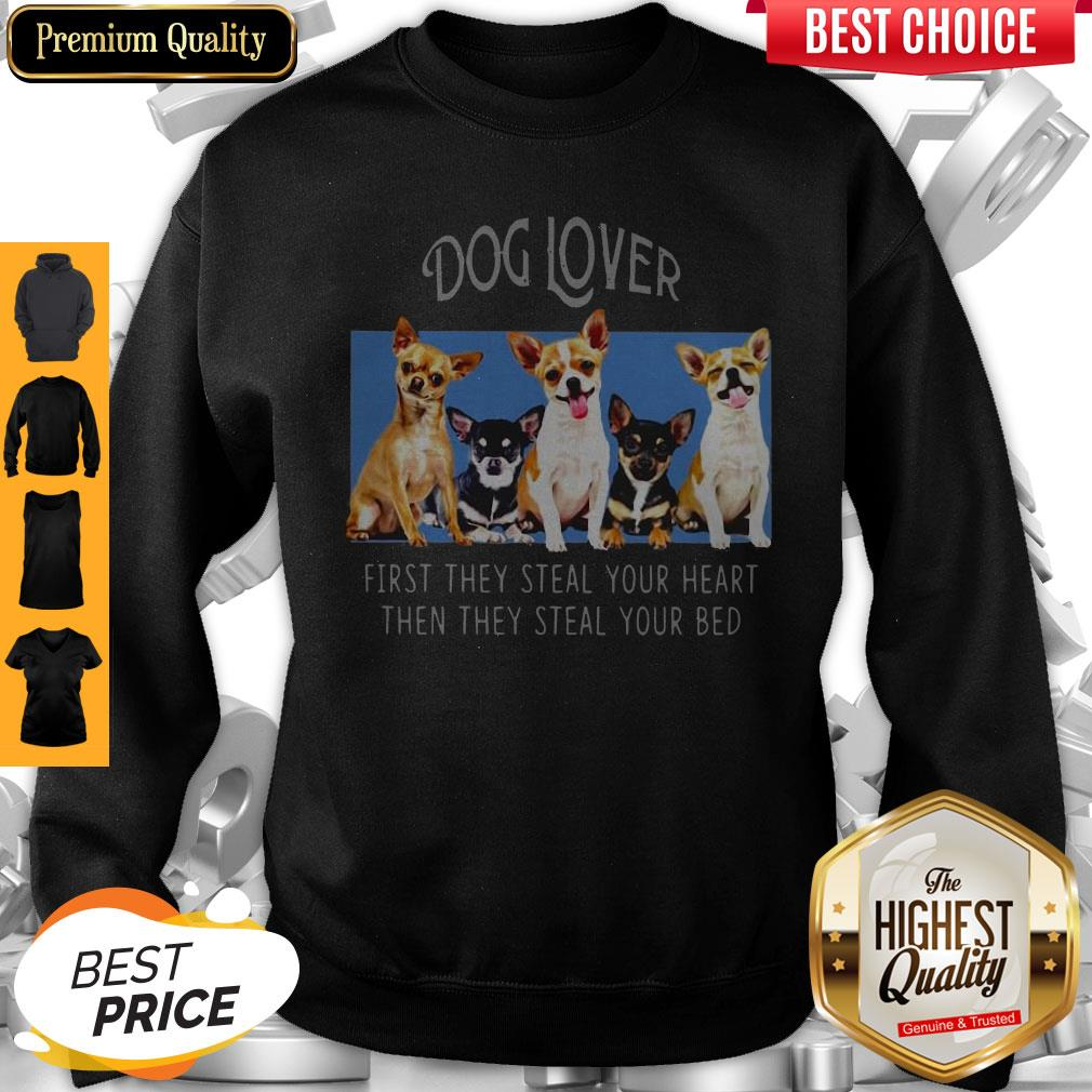 Dog Lover First They Steal Your Heart Then They Steal Your Bed Chihuahua Sweatshirt