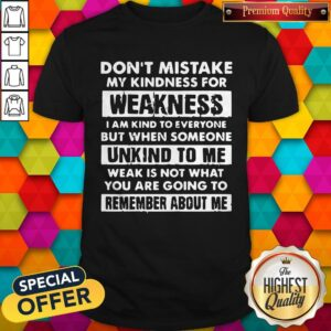 Dont Mistake My Kindness For Weakness Shirt