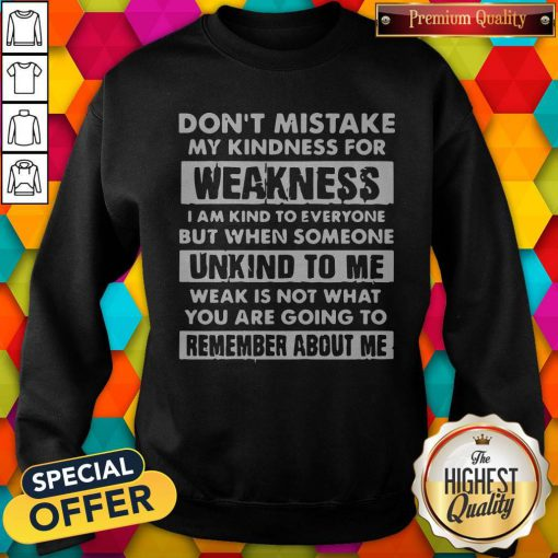Dont Mistake My Kindness For Weakness Sweatshirt