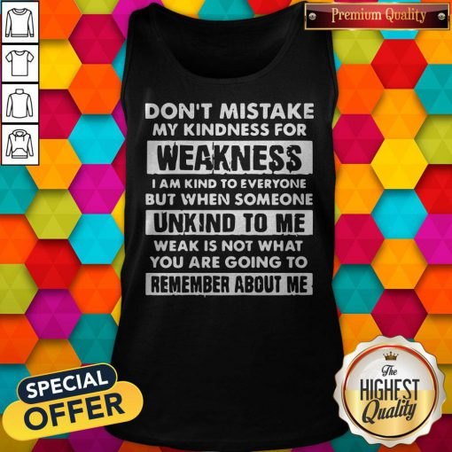 Dont Mistake My Kindness For Weakness Tank Top