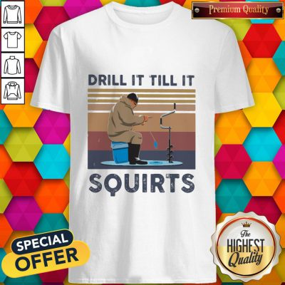 Drill It Till It Squirts Vintage Shirt