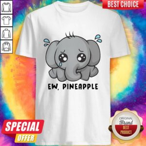Elephant Ew Pineapple Shirt