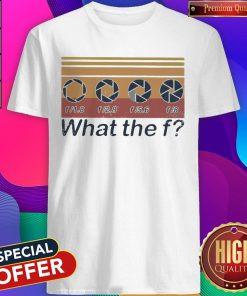 F 1.8 F 2.8 F 5.6 F 8 What The F Vintage Shirt