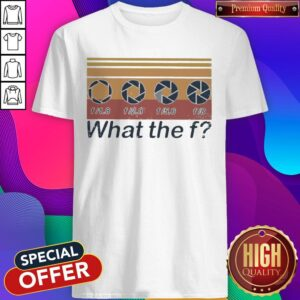 F 1.8 F 2.8 F 5.6 F 8 What The F Vintage Shirt