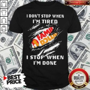 Family Dollar I Don't Stop When I'm Tired I Stop When I'm Done Shirt