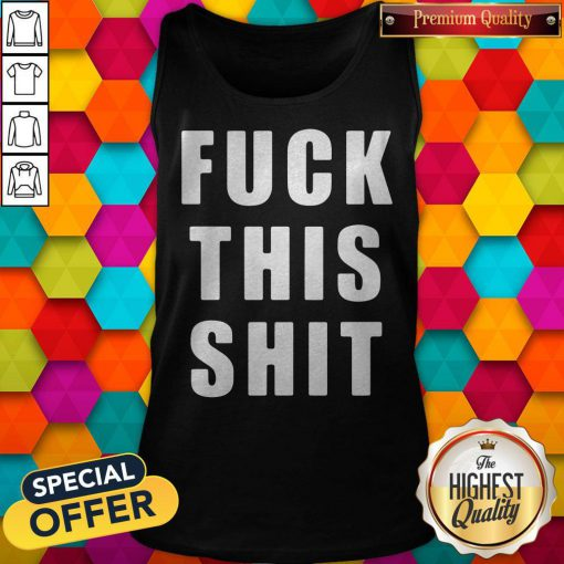 Funny Fuck This Shit Tank Top