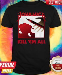 Funny John Wick Kill 'em All Shirt