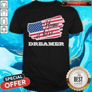 Home Is Here Dreamer American Flag Shirt