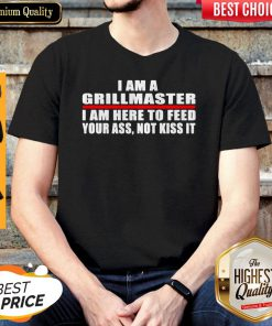I Am A Grillmaster I Am Here To Feed Your Ass Not Kiss It Shirt
