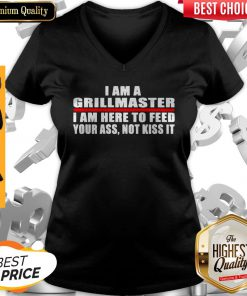 I Am A Grillmaster I Am Here To Feed Your Ass Not Kiss It V-neck