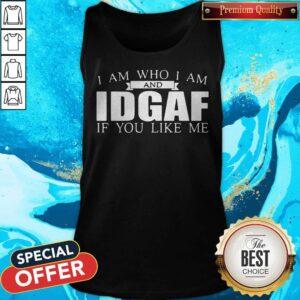 I Am Who I Am And IDGAF If You Like Me Tank Top