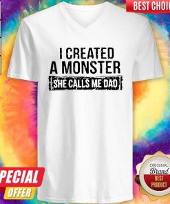 I Created A Monster She Calls Me Dad V-neck