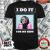 I Do It For My Kids Shirt