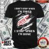 I Don't Stop When I'm Tired Stater Bros Markets I Stop When I'm Done Shirt