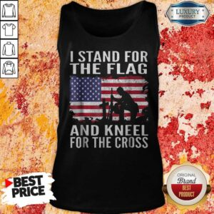 I Stand For The Flag And Kneel For The Cross Tank Top