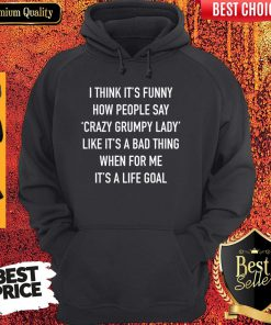 I Think It's Funny How People Say Crazy Grumpy Lady Hoodie