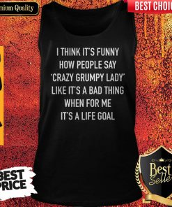 I Think It's Funny How People Say Crazy Grumpy Lady Tank Top