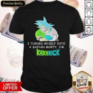 I Turned Myself Into A Saiyan Morty I'm Kakarick Shirt