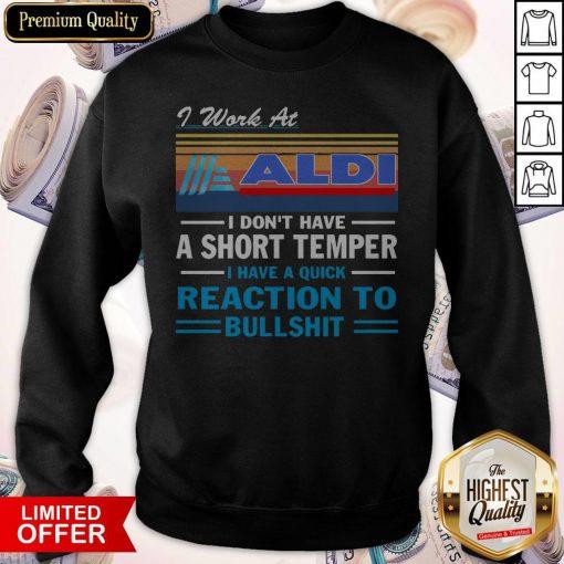 I Work At ALDI I Don't Have A Short Temper I Have A Quick Reaction To Bullshit Vintage Hoodie